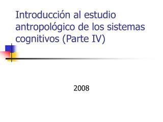Introducci n al estudio antropol gico de los sistemas cognitivos Parte IV
