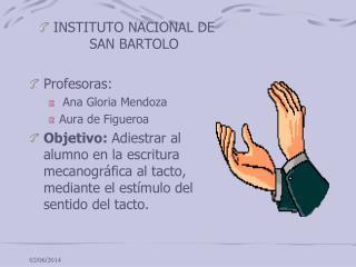 INSTITUTO NACIONAL DE SAN BARTOLO  Profesoras:  Ana Gloria Mendoza Aura de Figueroa Objetivo: Adiestrar al alumno en la