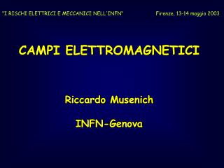 CAMPI ELETTROMAGNETICI    Riccardo Musenich  INFN-Genova