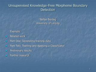 Unsupervised Knowledge-Free Morpheme Boundary Detection