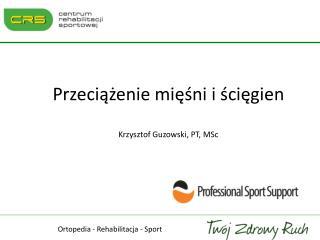 Przeciazenie miesni i sciegien  Krzysztof Guzowski, PT, MSc