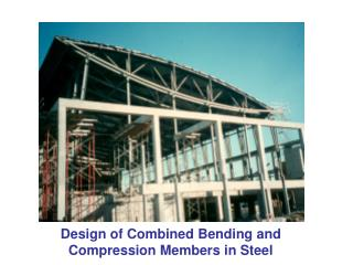 Design of Combined Bending and Compression Members in Steel
