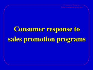 Consumer response to sales promotion programs