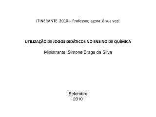 ITINERANTE  2010   Professor, agora    sua vez    UTILIZA  O DE JOGOS DID TICOS NO ENSINO DE QU MICA  Ministrante: Simon