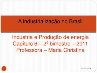 Ind stria e Produ  o de energia Cap tulo 6   2  bimestre   2011 Professora   Maria Christina