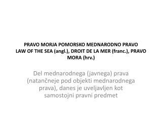 PRAVO MORJA POMORSKO MEDNARODNO PRAVO LAW OF THE SEA angl., DROIT DE LA MER franc., PRAVO MORA hrv.