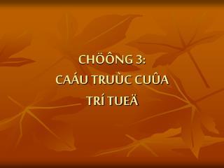 CH  NG 3:  CA U TRU C CU A  TR  TUE