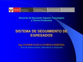 Direcci n de Educaci n Superior Tecnol gica  y T cnico Productiva     SISTEMA DE SEGUIMIENTO DE EGRESADOS   Ing. ESTHER