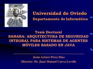 Tesis Doctoral SAHARA: ARQUITECTURA DE SEGURIDAD INTEGRAL PARA SISTEMAS DE AGENTES M VILES BASADO EN JAVA