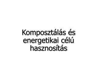 Komposzt l s  s energetikai c l  hasznos t s
