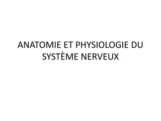 ANATOMIE ET PHYSIOLOGIE DU SYST ME NERVEUX