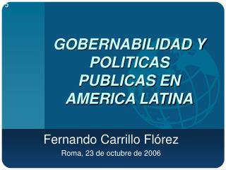 GOBERNABILIDAD Y POLITICAS PUBLICAS EN AMERICA LATINA