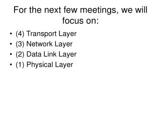 For the next few meetings, we will focus on: