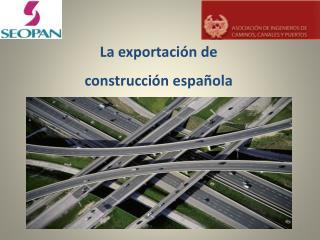 La exportaci n de  construcci n espa ola