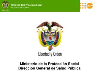 Ministerio de la Protecci n Social  Direcci n General de Salud P blica