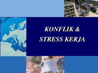 KONFLIK   STRESS KERJA