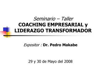 Seminario   Taller COACHING EMPRESARIAL y LIDERAZGO TRANSFORMADOR