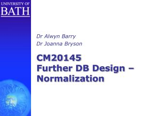CM20145 Further DB Design   Normalization