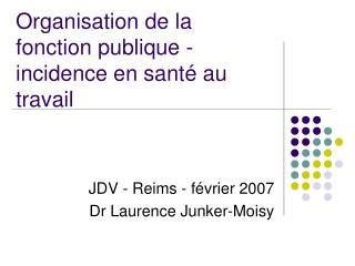 Organisation de la fonction publique - incidence en sant  au travail