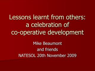 Lessons learnt from others: a celebration of  co-operative development