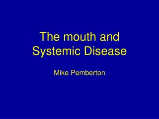 The mouth and  Systemic Disease