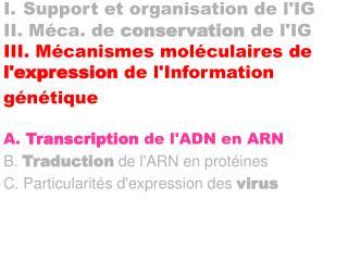 I. Support et organisation de lIG II. M ca. de conservation de lIG III. M canismes mol culaires de lexpression de lInfor