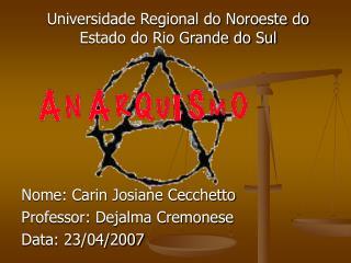 Universidade Regional do Noroeste do Estado do Rio Grande do Sul       Nome: Carin Josiane Cecchetto Professor: Dejalma