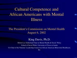 Cultural Competence and African Americans with Mental Illness     The President s Commission on Mental Health August 6,