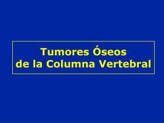 Tumores  seos de la Columna Vertebral