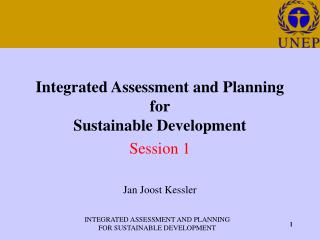 Integrated Assessment and Planning for Sustainable Development Session 1  Jan Joost Kessler