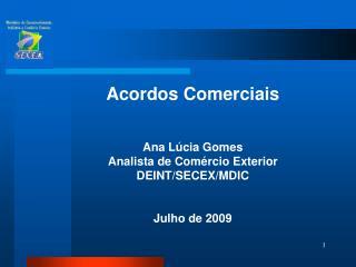 Acordos Comerciais   Ana L cia Gomes Analista de Com rcio Exterior DEINT