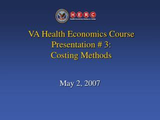 VA Health Economics Course  Presentation  3: Costing Methods