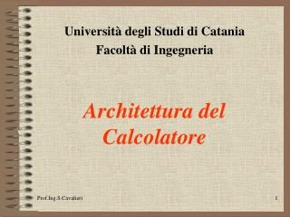 Universit  degli Studi di Catania  Facolt  di Ingegneria   Architettura del Calcolatore
