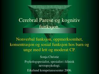Cerebral Parese og kognitiv funksjon.  Nonverbal funksjon, oppmerksomhet, konsentrasjon og sosial funksjon hos barn og u