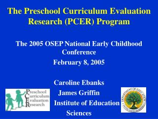The Preschool Curriculum Evaluation Research PCER Program