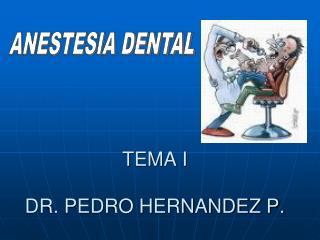 TEMA I  DR. PEDRO HERNANDEZ P.