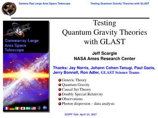 Testing  Quantum Gravity Theories  with GLAST  Jeff Scargle NASA Ames Research Center  Thanks: Jay Norris, Johann Cohen-