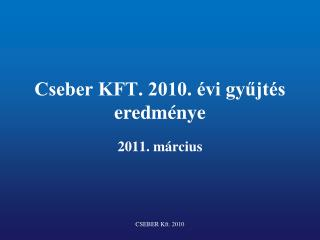 Cseber KFT. 2010.  vi gyujt s eredm nye