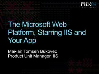 The Microsoft Web Platform, Starring IIS and Your App
