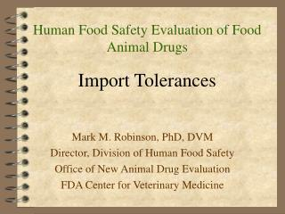 Human Food Safety Evaluation of Food Animal Drugs  Import Tolerances