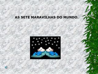 AS SETE MARAVILHAS DO MUNDO.