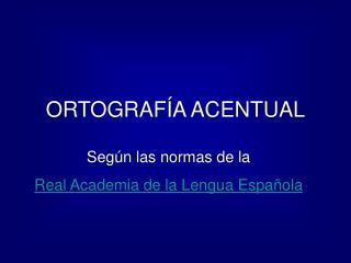 ORTOGRAF A ACENTUAL