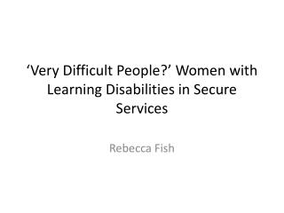 Very Difficult People  Women with Learning Disabilities in Secure Services