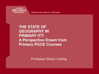 THE STATE OF GEOGRAPHY IN PRIMARY ITT:                    A Perspective Drawn from Primary PGCE Courses