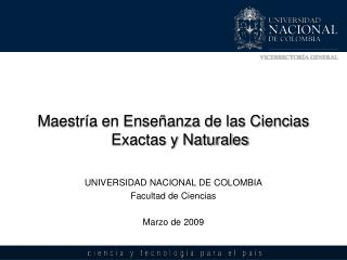 Maestr a en Ense anza de las Ciencias Exactas y Naturales   UNIVERSIDAD NACIONAL DE COLOMBIA Facultad de Ciencias  Marzo