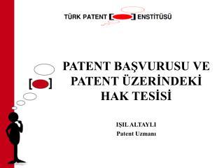 PATENT BASVURUSU VE PATENT  ZERINDEKI HAK TESISI   ISIL ALTAYLI Patent Uzmani