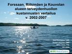 Forssaan, Riihim en ja Kouvolan alueen terveydenhuollon kustannusten vertailua v. 2002-2007