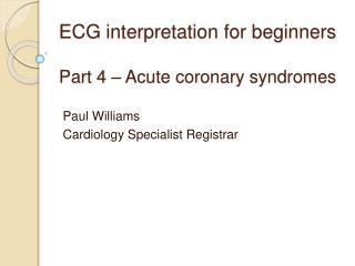 ECG interpretation for beginners  Part 4   Acute coronary syndromes