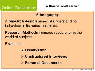 A research design aimed at understanding behaviour in its natural contexts.