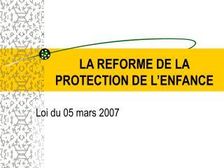 LA REFORME DE LA PROTECTION DE L ENFANCE